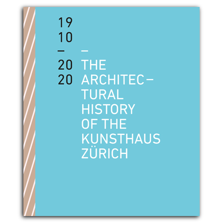 The Architectural History of the Kunsthaus Zürich 1910–2020